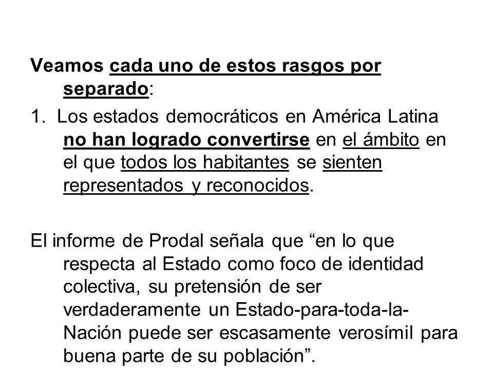 Veamos cada uno de estos rasgos por separado: 1. Los estados democráticos en América Latina no han logrado convertirse en el ámbito en el que todos lo