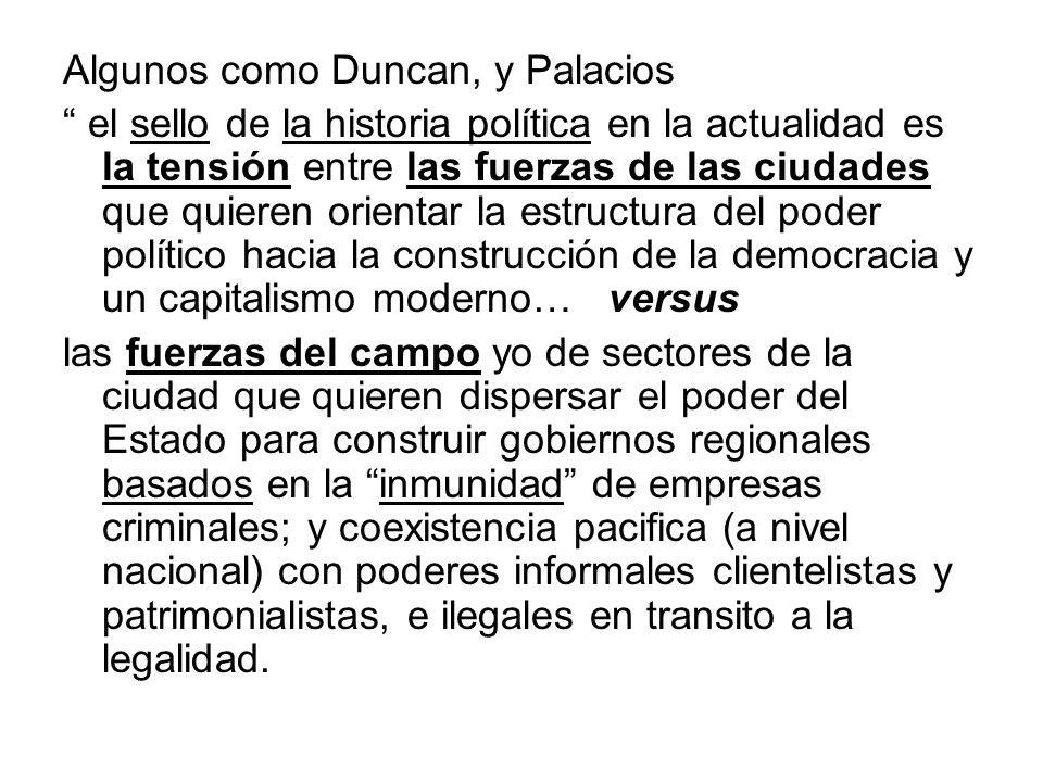 Algunos como Duncan, y Palacios el sello de la historia política en la actualidad es la tensión entre las fuerzas de las ciudades que quieren orientar