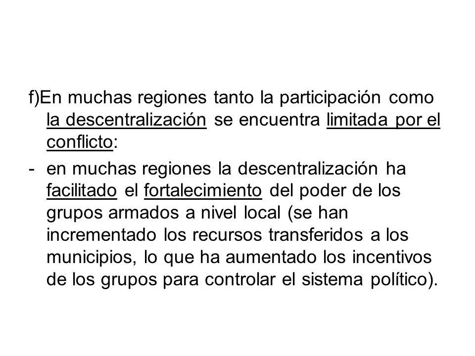 f)En muchas regiones tanto la participación como la descentralización se encuentra limitada por el conflicto: -en muchas regiones la descentralización