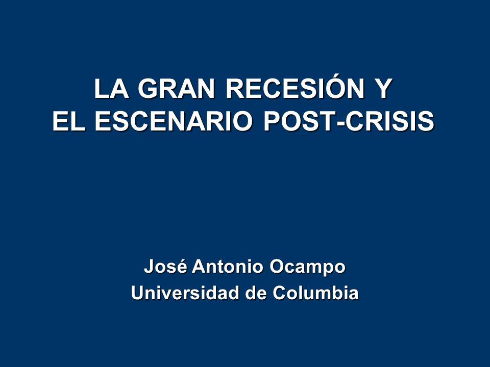 LA GRAN RECESIÓN Y EL ESCENARIO POST-CRISIS José Antonio Ocampo Universidad de Columbia