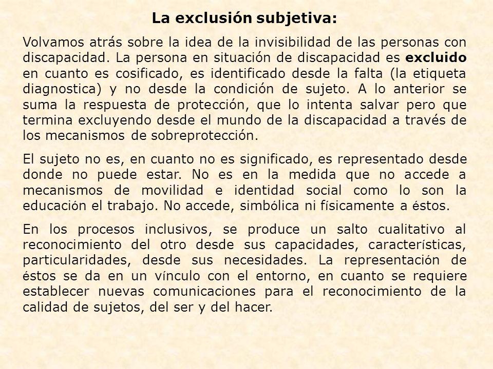 La exclusión subjetiva: Volvamos atrás sobre la idea de la invisibilidad de las personas con discapacidad. La persona en situación de discapacidad es