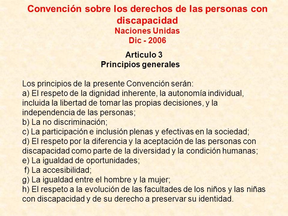 Articulo 3 Principios generales Los principios de la presente Convención serán: a) El respeto de la dignidad inherente, la autonomía individual, inclu