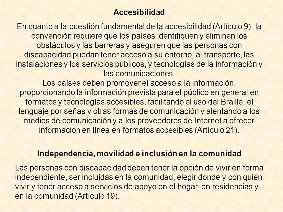 Accesibilidad En cuanto a la cuestión fundamental de la accesibilidad (Artículo 9), la convención requiere que los países identifiquen y eliminen los