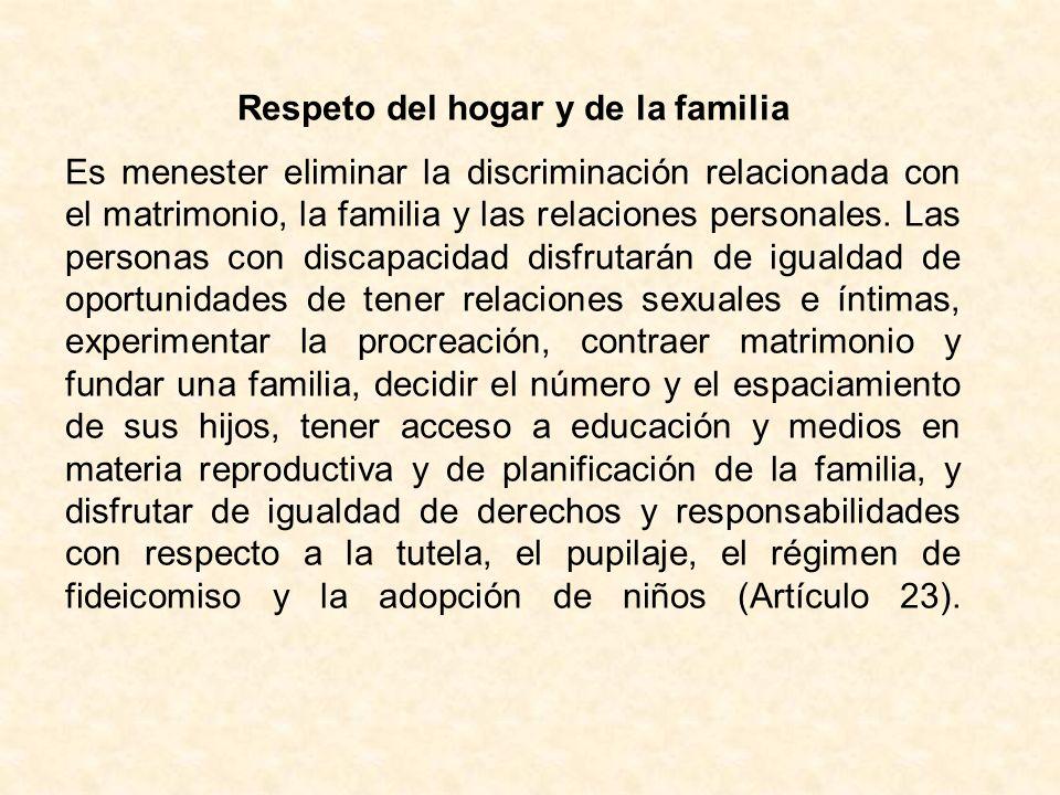 Respeto del hogar y de la familia Es menester eliminar la discriminación relacionada con el matrimonio, la familia y las relaciones personales. Las pe