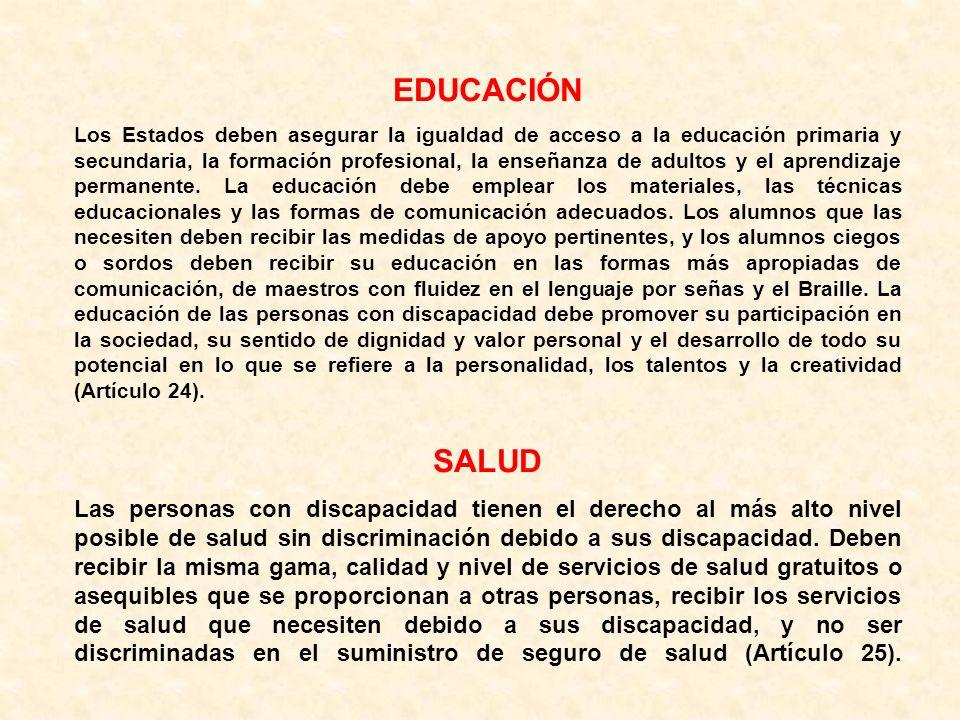 EDUCACIÓN Los Estados deben asegurar la igualdad de acceso a la educación primaria y secundaria, la formación profesional, la enseñanza de adultos y e