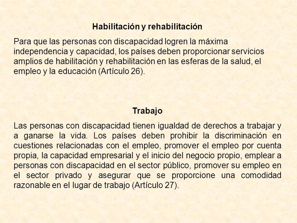 Habilitación y rehabilitación Para que las personas con discapacidad logren la máxima independencia y capacidad, los países deben proporcionar servici