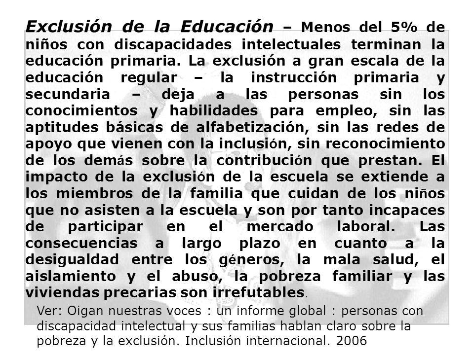 Exclusión de la Educación – Menos del 5% de niños con discapacidades intelectuales terminan la educación primaria. La exclusión a gran escala de la ed