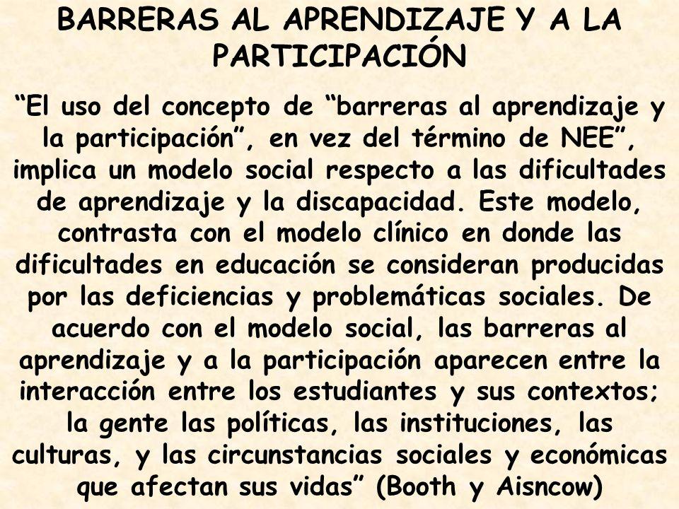 BARRERAS AL APRENDIZAJE Y A LA PARTICIPACIÓN El uso del concepto de barreras al aprendizaje y la participación, en vez del término de NEE, implica un