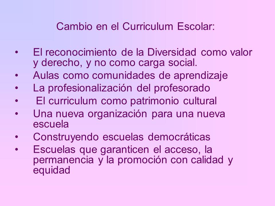 Cambio en el Curriculum Escolar: El reconocimiento de la Diversidad como valor y derecho, y no como carga social. Aulas como comunidades de aprendizaj