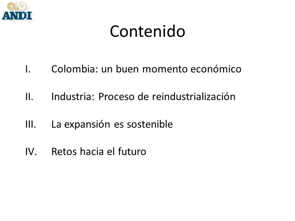 Contenido I.Colombia: un buen momento económico II.Industria: Proceso de reindustrialización III.La expansión es sostenible IV.Retos hacia el futuro
