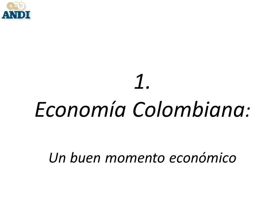 1. Economía Colombiana : Un buen momento económico