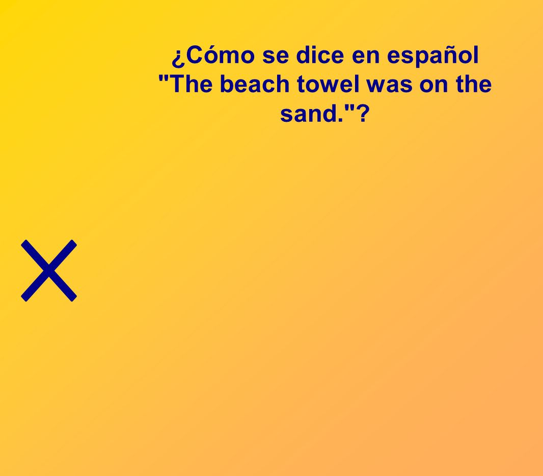 ¿Cómo se dice en español The beach towel was on the sand.