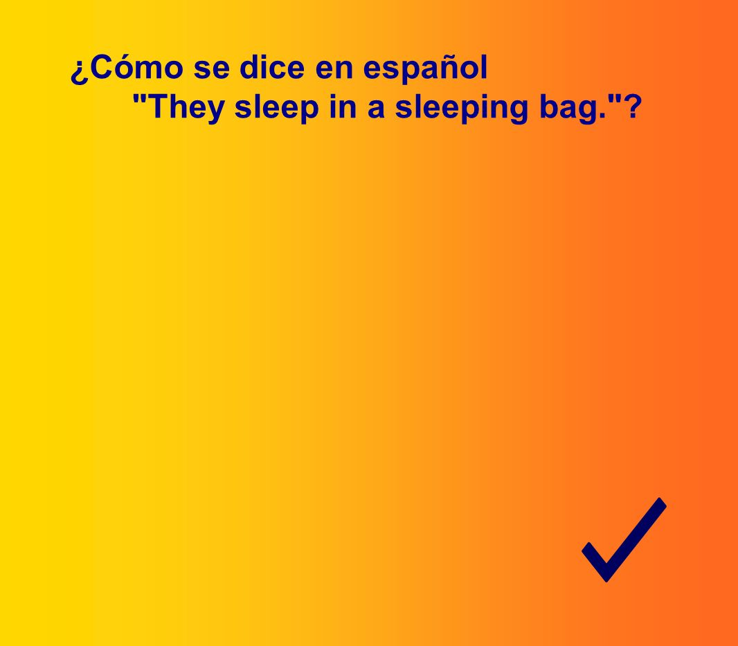 ¿Cómo se dice en español They sleep in a sleeping bag.