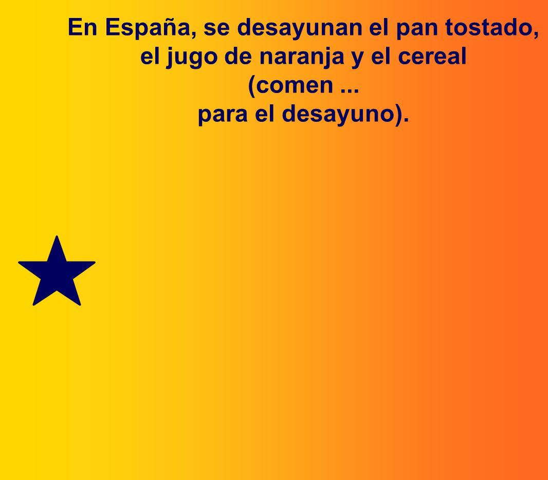 En España, se desayunan el pan tostado, el jugo de naranja y el cereal (comen... para el desayuno).