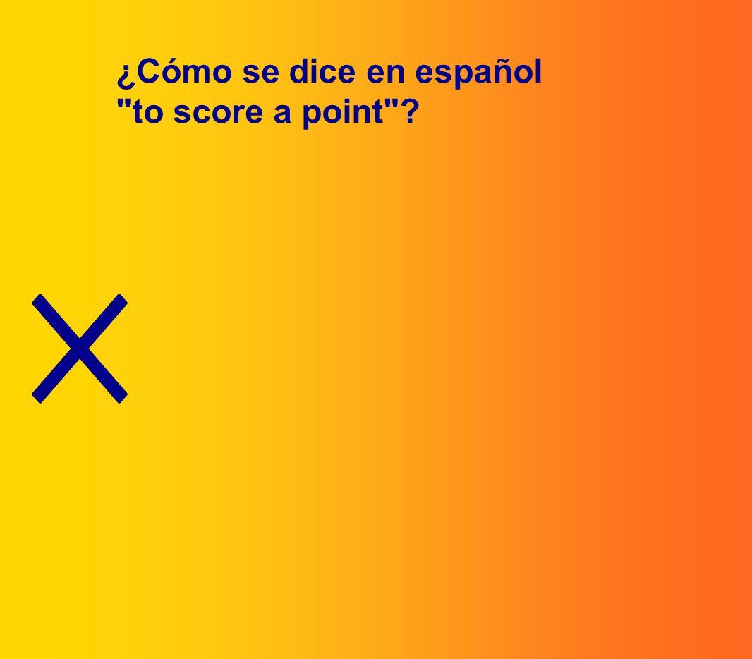 ¿Cómo se dice en español to score a point