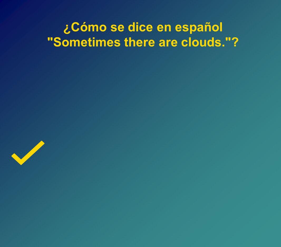A veces hay nubes.