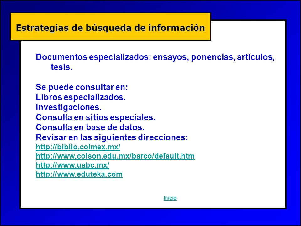 Estrategias de búsqueda de información Estrategias de búsqueda de información Inicio Documentos especializados: ensayos, ponencias, artículos, tesis.