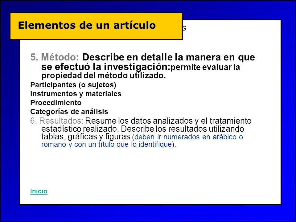 Conceptos Básicos 5. Método: Describe en detalle la manera en que se efectuó la investigación: permite evaluar la propiedad del método utilizado. Part