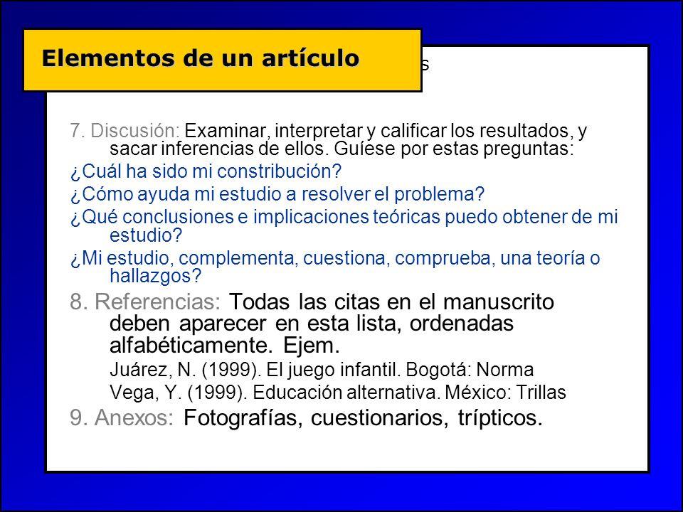 Conceptos Básicos 7. Discusión: Examinar, interpretar y calificar los resultados, y sacar inferencias de ellos. Guíese por estas preguntas: ¿Cuál ha s