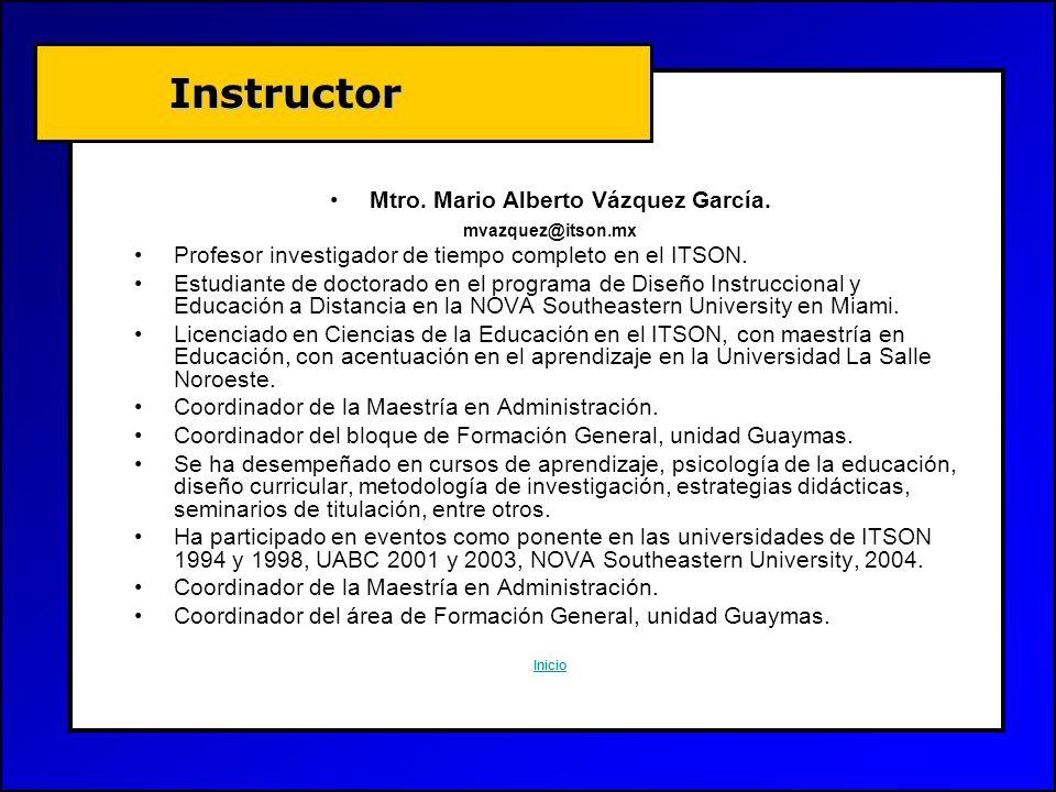 Mtro. Mario Alberto Vázquez García. mvazquez@itson.mx Profesor investigador de tiempo completo en el ITSON. Estudiante de doctorado en el programa de