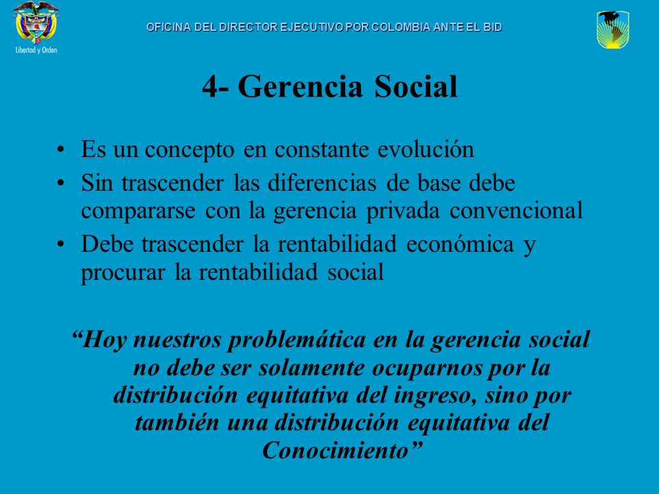 4- Gerencia Social Es un concepto en constante evolución Sin trascender las diferencias de base debe compararse con la gerencia privada convencional D
