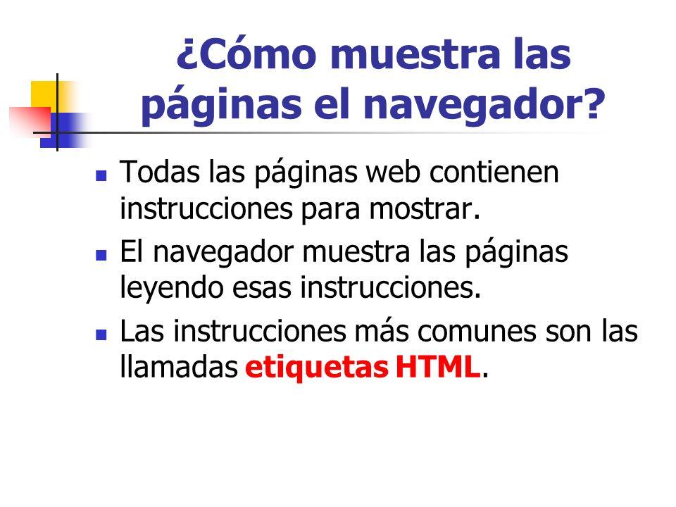 ¿Cómo muestra las páginas el navegador? Todas las páginas web contienen instrucciones para mostrar. El navegador muestra las páginas leyendo esas inst