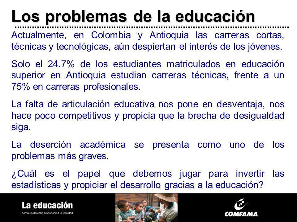 Los problemas de la educación Actualmente, en Colombia y Antioquia las carreras cortas, técnicas y tecnológicas, aún despiertan el interés de los jóve