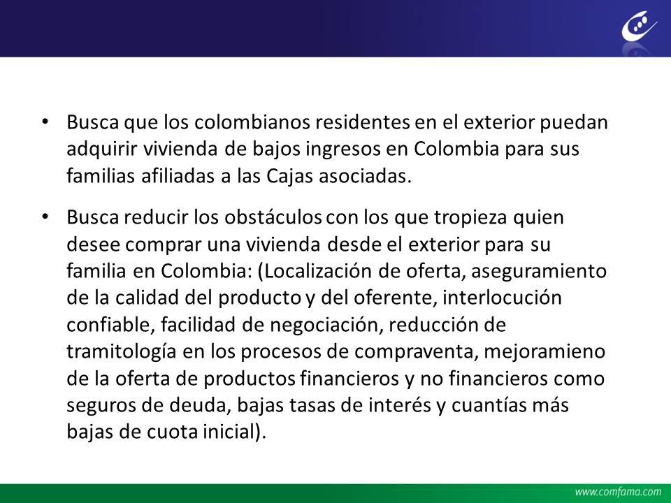 Busca que los colombianos residentes en el exterior puedan adquirir vivienda de bajos ingresos en Colombia para sus familias afiliadas a las Cajas aso