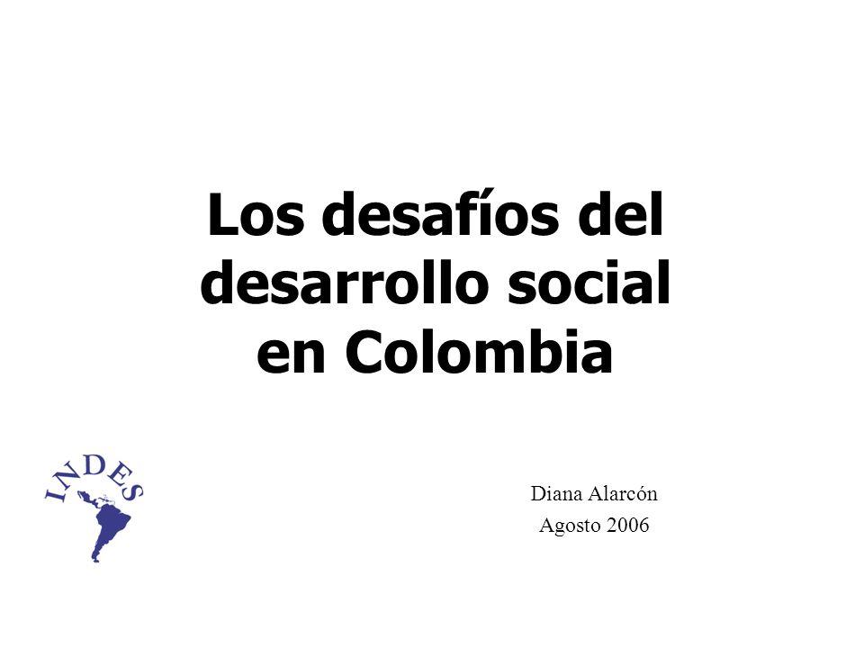 Los desafíos del desarrollo social en Colombia Diana Alarcón Agosto 2006