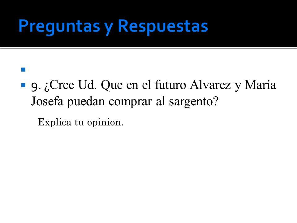 9.¿Cree Ud. Que en el futuro Alvarez y María Josefa puedan comprar al sargento.