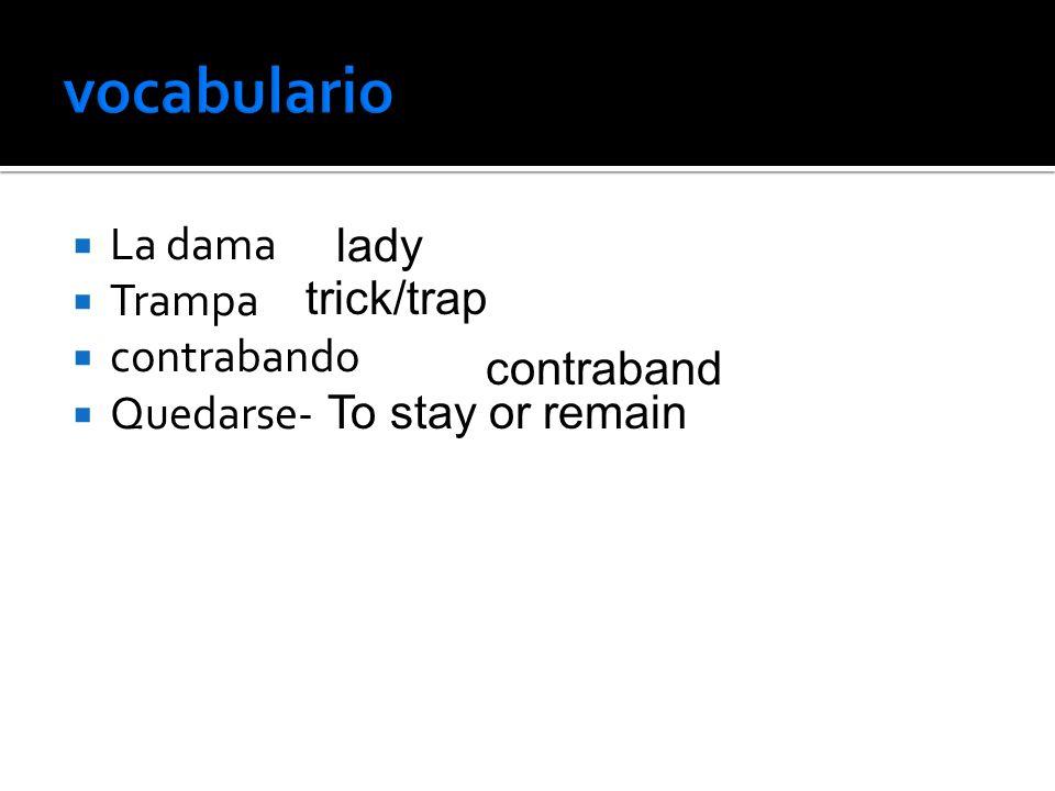 La dama Trampa contrabando Quedarse- lady trick/trap contraband To stay or remain
