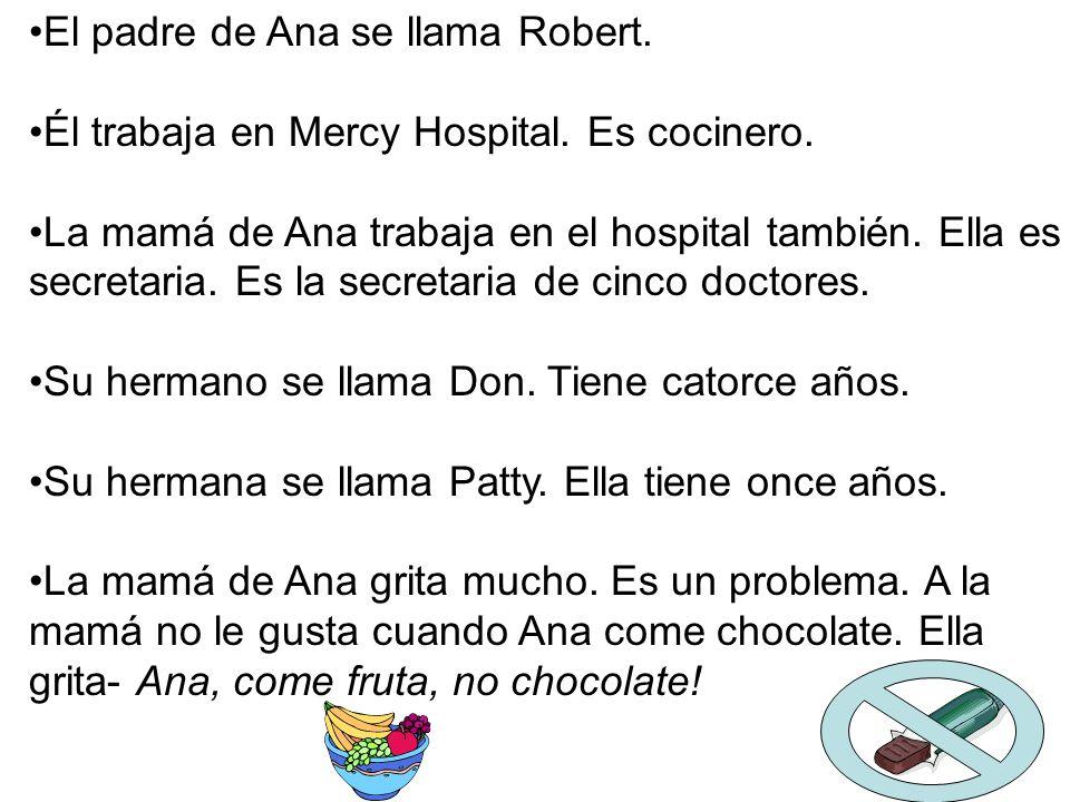 El padre de Ana se llama Robert.Él trabaja en Mercy Hospital.