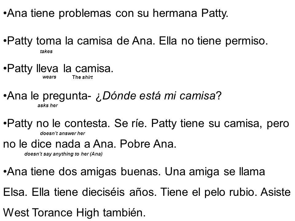 Ana tiene problemas con su hermana Patty.Patty toma la camisa de Ana.