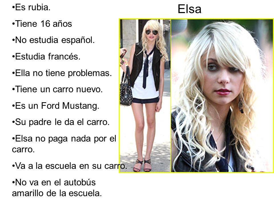 Elsa Es rubia.Tiene 16 años No estudia español. Estudia francés.