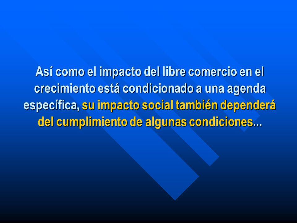 Así como el impacto del libre comercio en el crecimiento está condicionado a una agenda específica, su impacto social también dependerá del cumplimien