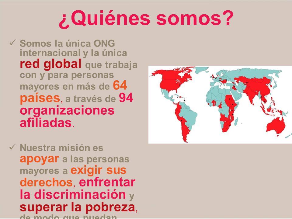 ¿Quiénes somos? Somos la única ONG internacional y la única red global que trabaja con y para personas mayores en más de 64 países, a través de 94 org