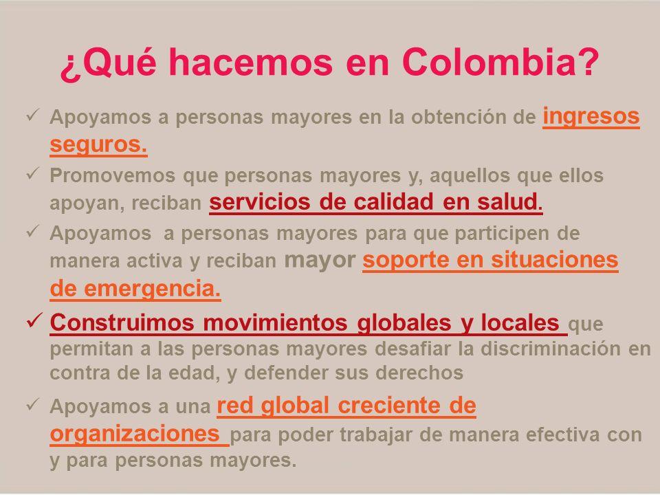 ¿Qué hacemos en Colombia? Apoyamos a personas mayores en la obtención de ingresos seguros. Promovemos que personas mayores y, aquellos que ellos apoya