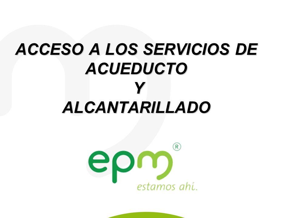 Empresas Públicas de Medellín E.S.P. ACCESO A LOS SERVICIOS DE ACUEDUCTO Y ALCANTARILLADO