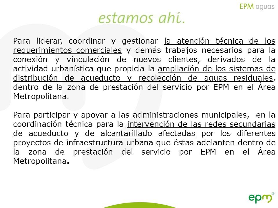 Empresas Públicas de Medellín E.S.P. Para liderar, coordinar y gestionar la atención técnica de los requerimientos comerciales y demás trabajos necesa