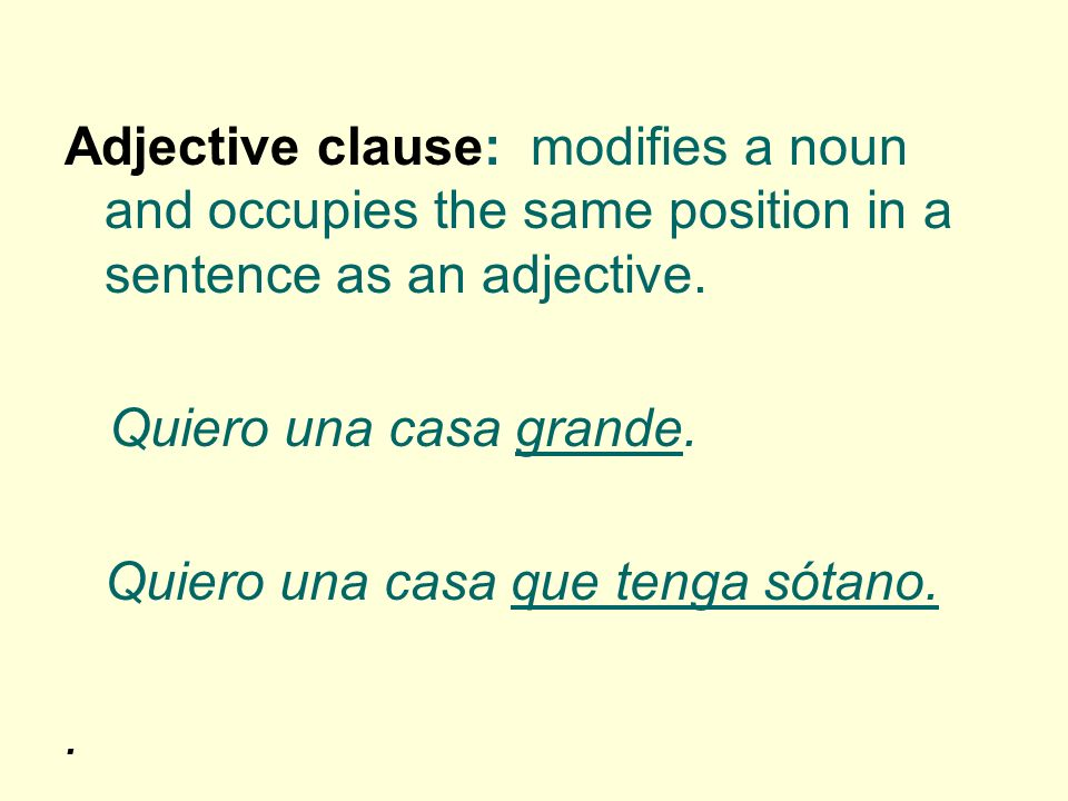 Either the indicative or the subjunctive may occur in an adjective clause.