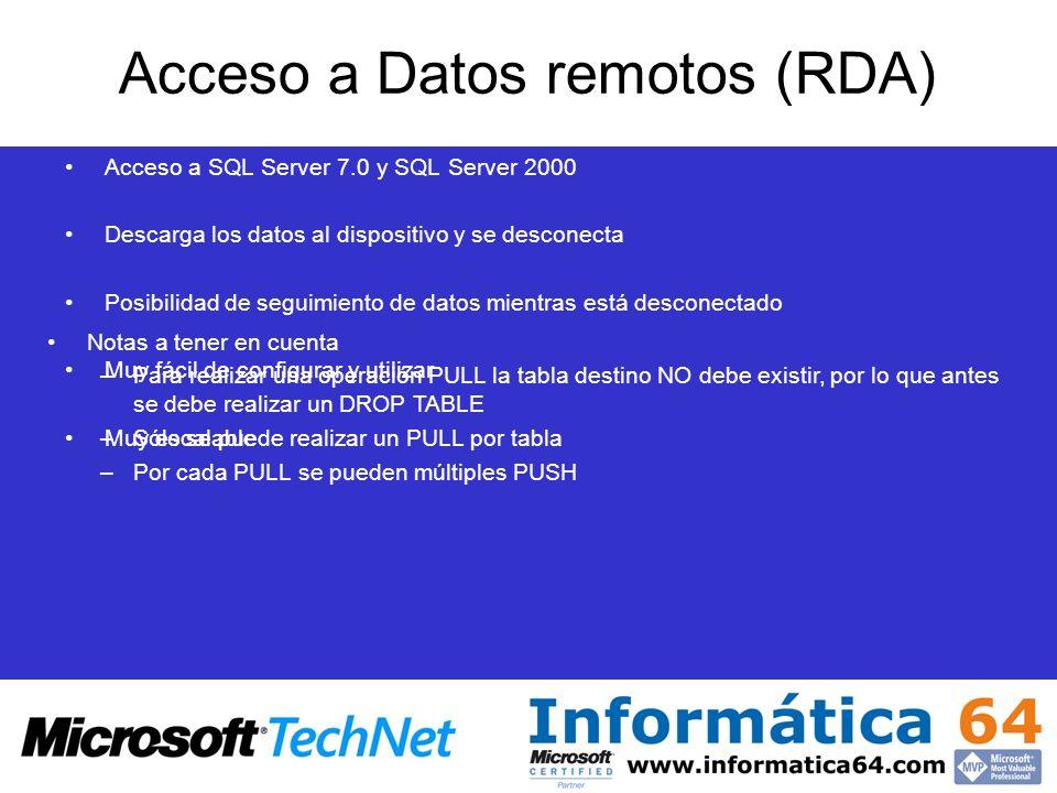 Acceso a Datos remotos (RDA) Acceso a SQL Server 7.0 y SQL Server 2000 Descarga los datos al dispositivo y se desconecta Posibilidad de seguimiento de