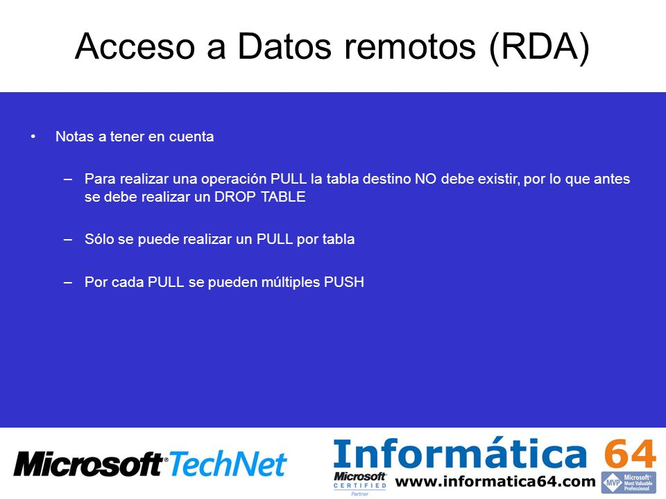 Acceso a Datos remotos (RDA) Notas a tener en cuenta –Para realizar una operación PULL la tabla destino NO debe existir, por lo que antes se debe real