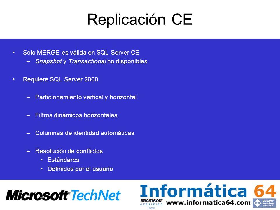 Replicación CE Sólo MERGE es válida en SQL Server CE –Snapshot y Transactional no disponibles Requiere SQL Server 2000 –Particionamiento vertical y ho