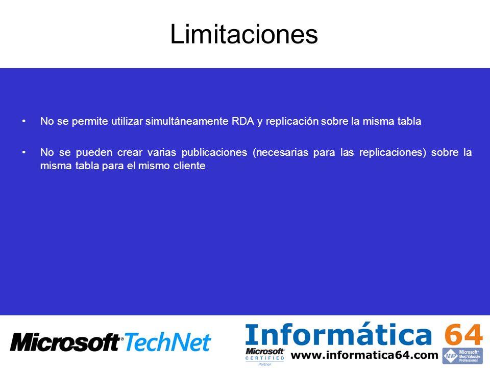 Limitaciones No se permite utilizar simultáneamente RDA y replicación sobre la misma tabla No se pueden crear varias publicaciones (necesarias para la