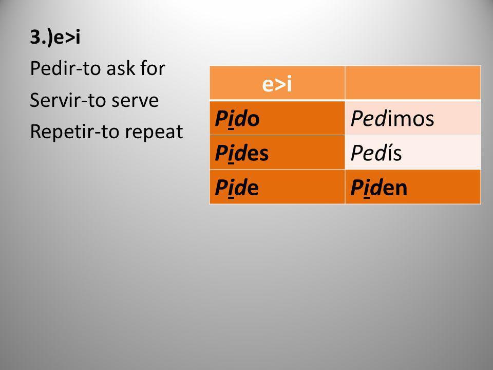 3.)e>i Pedir-to ask for Servir-to serve Repetir-to repeat e>i PidoPidoPedimos PidesPedís PidePidePiden