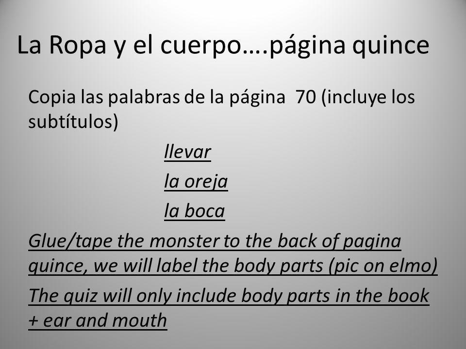 La Ropa y el cuerpo….página quince Copia las palabras de la página 70 (incluye los subtítulos) llevar la oreja la boca Glue/tape the monster to the ba
