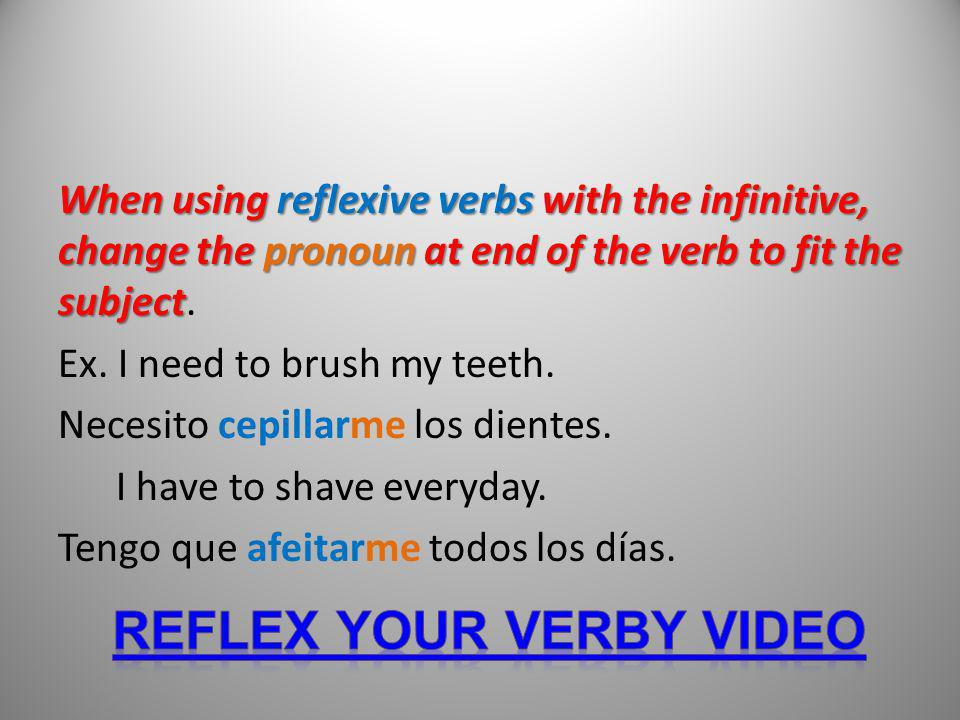 When using reflexive verbs with the infinitive, change the pronoun at end of the verb to fit the subject When using reflexive verbs with the infinitiv