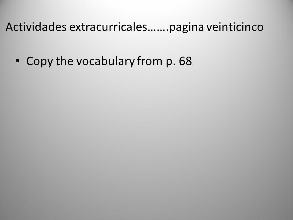 Actividades extracurricales…….pagina veinticinco Copy the vocabulary from p. 68