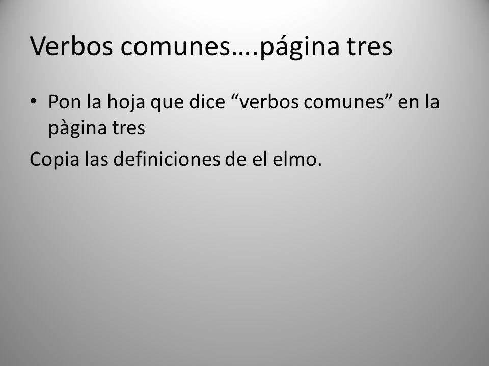 Verbos comunes….página tres Pon la hoja que dice verbos comunes en la pàgina tres Copia las definiciones de el elmo.