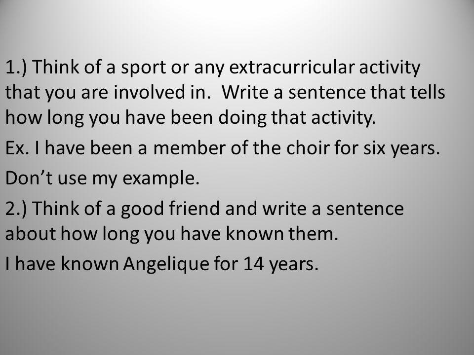 1.) Think of a sport or any extracurricular activity that you are involved in. Write a sentence that tells how long you have been doing that activity.